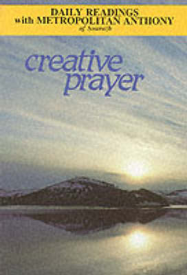 Creative Prayer: Daily Readings with Metropolitan Anthony of Sourozh - Modern Spirituality S. (Paperback)
