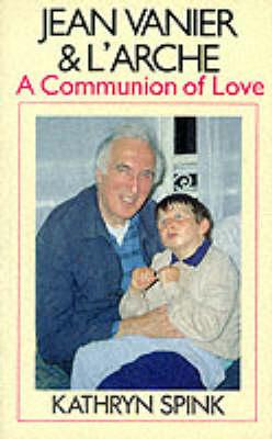 Jean Vanier and l'Arche: A Communion of Love (Paperback)