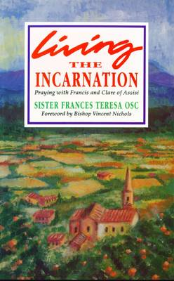Living the Incarnation: Praying with Francis and Clare of Assisi (Paperback)