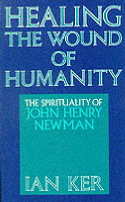 Healing the Wound of Humanity: Spirituality of John Henry Newman (Paperback)