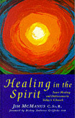Healing in the Spirit: Inner Healing and Deliverance in Today's Church (Paperback)