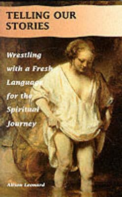 Telling Our Stories: Wrestling with a Fresh Language for the Spiritual Life - Wounded Pilgrim S. (Paperback)