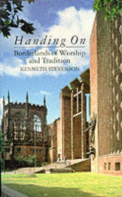 Handing on: Borderlands of Worship and Tradition (Paperback)