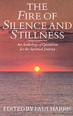 The Fire of Silence and Stillness: Anthology of Quotations for the Spiritual Journey (Paperback)