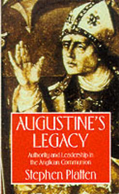 Augustine's Legacy: Authority and Leadership in the Anglican Communion (Paperback)