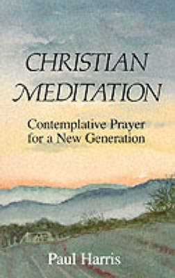 Christian Meditation: Contemplative Prayer for a New Generation (Paperback)