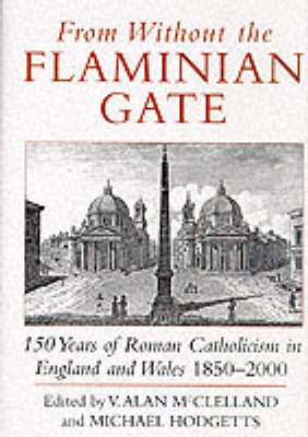 From without the Flaminian Gate: 150 Years of the Roman Catholic Hierarchy in England and Wales (Hardback)