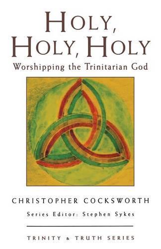 Holy, Holy, Holy: Worshipping the Trinitarian God - Trinity & Truth No.2 (Paperback)