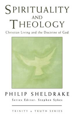 Spirituality and Theology: Christian Living and the Doctrine of God - Trinity & truth series (Paperback)