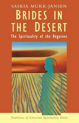 Brides in the Desert: Spirituality of the Beguines - Traditions of Christian spirituality series (Paperback)