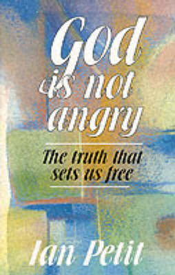 God is Not Angry: The Truth That Sets Us Free (Paperback)