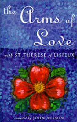 The Arms of Love: With St.Therese of Lisieux (Paperback)