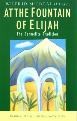 At the Fountain of Elijah: The Carmelite Tradition - Traditions of Christian Spirituality (Paperback)