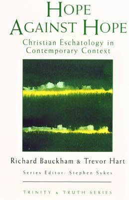 Hope Against Hope: Christian Eschatology at the Turn of the Millennium - Trinity & Truth (Paperback)
