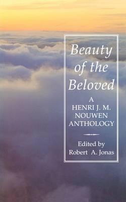 Beauty of the Beloved: A Henri Nouwen Anthology (Paperback)