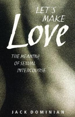 Let's Make Love: The Meaning of Sexual Intercourse (Paperback)