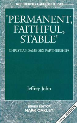 Permanent, Faithful, Stable: Christian Same-sex Partnerships - Affirming Catholicism S. (Paperback)