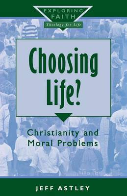Choosing Life?: Christianity and Moral Problems - Exploring Faith - Theology for Life S. (Paperback)