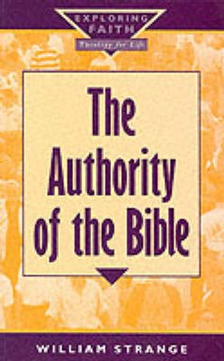 The Bible: Inspiration and Authority - Exploring Faith - Theology for Life S. (Paperback)