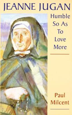 Jeanne Jugan: Humble, So as to Love More (Paperback)