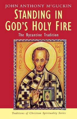 Standing in God's Holy Fire: The Byzantine Tradition - Traditions of Christian Spirituality (Paperback)