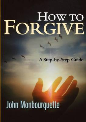 How to Forgive: A Step-by-step Guide (Paperback)