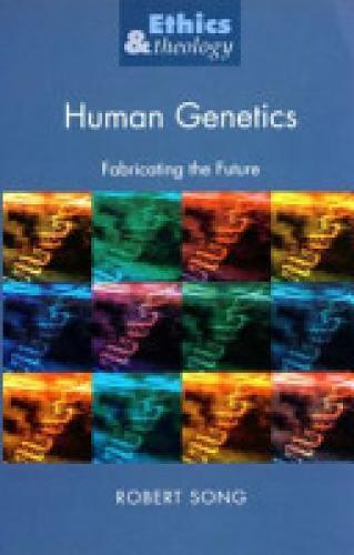 Human Genetics: Fabricating the Future - Ethics & Theology (Paperback)