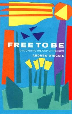Free to Be: Discovering the God of Freedom (Paperback)