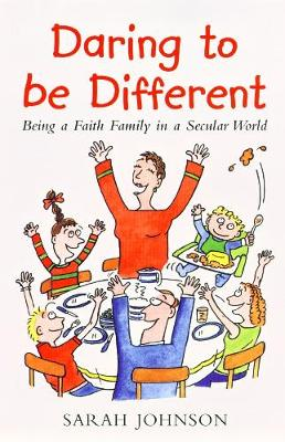 Daring to be Different: Being a Faith Family in a Secular World (Paperback)