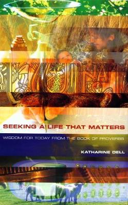 Seeking a Life That Matters: Wisdom for Today from the Book of Proverbs (Paperback)