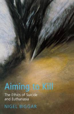 Aiming to Kill: The Ethics of Euthanasia and Assisted Suicide - Ethics & Theology (Paperback)
