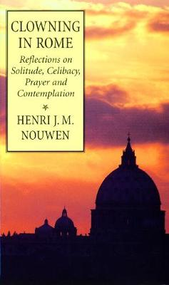 Clowning in Rome: Reflections on Solitude, Celibacy, Prayer and Contemplation (Paperback)