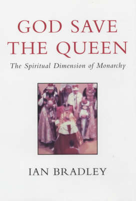 God Save the Queen: The Spiritual Dimension of Monarchy (Paperback)