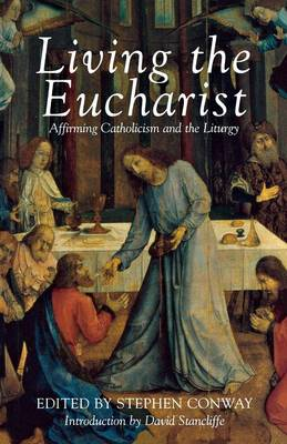 Living the Eucharist - Affirming Catholicism Conference Papers S. (Paperback)