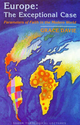 Europe: The Exceptional Case - Parameters of Faith in the Modern World - Sarum Theological Lectures (Paperback)