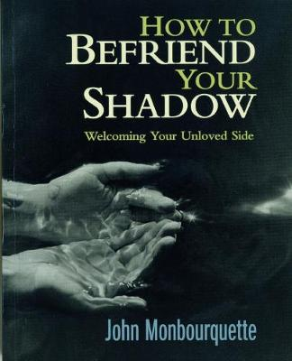 How to Befriend Your Shadow: Welcoming Your Unloved Side (Paperback)