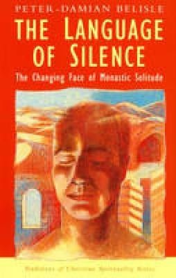 The Language of Silence: The Changing Face of Monastic Solitude - Traditions of Christian Spirituality (Paperback)