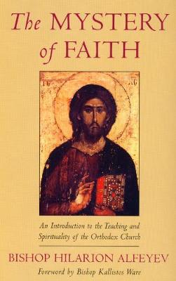 Mystery of Faith: An Introduction to the Teaching and Spirituality of the Orthodox Church (Paperback)