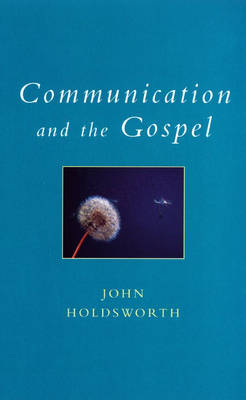 Communication and the Gospel - Exploring Faith - Theology for Life S. (Paperback)