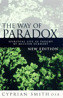 The Way of Paradox: Spiritual Life as Taught by Meister Eckhart (Paperback)