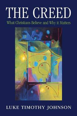 The Creed: What Christians Believe and Why it Matters (Paperback)