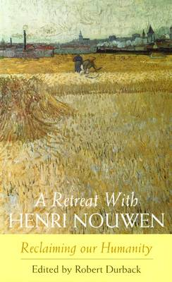 A Retreat with Henri Nouwen: Reclaiming Our Humanity (Paperback)
