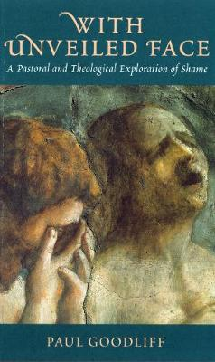 With Unveiled Face: A Pastoral and Theological Exploration of Shame (Paperback)