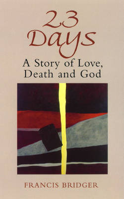 Twenty-three Days: A Story of Love,Death and God (Paperback)
