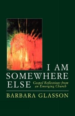 I Am Somewhere Else: Gospel Reflections from an Emerging Church (Paperback)