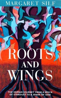 Roots and Wings: The Human Journey from a Speck of Stardust to a Spark of God (Paperback)