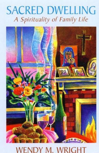 Sacred Dwelling: A Spirituallity of Family Life (Paperback)
