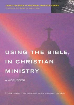 Using the Bible in Christian Ministry: A Workbook (Hardback)