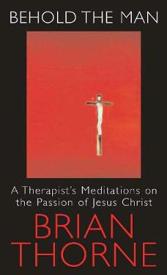 Behold the Man: A Therapist's Meditations on the Passion of Jesus Christ (Paperback)