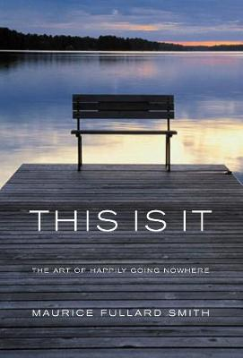 This is it: The Art of Happliy Going Nowhere (Paperback)